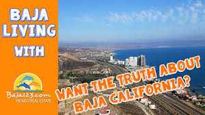 Cheapest Cost Of Living In California by Want The Truth About Baja California Mexico Can You Handle It