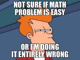 Meme Not Sure If - math meme not sure if math problem is easy or im doing picsmine