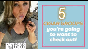 you u0027re going to want 5 cigar groups you u0027re going to want to check out youtube