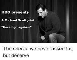 Here We Go Again Meme - hbo presents a michael scott joint here i go again the special we