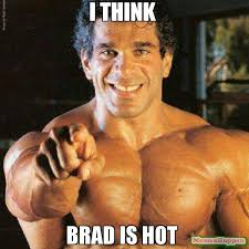Brad Meme - i think brad is hot meme frango 59094 page 2 memeshappen