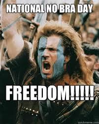 No Bra Meme - national no bra day freedom misc quickmeme