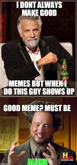 Dos Equis Memes - image tagged in ancient aliens dos equis imgflip