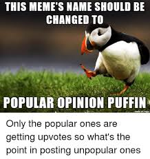 Puffin Meme - 25 best memes about popular opinion puffin popular opinion