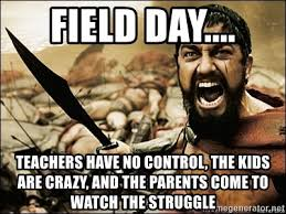 Crazy Teacher Meme - field day teachers have no control the kids are crazy and the