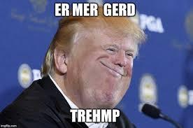 Er Mer Gerd Meme - image tagged in trump photoshop imgflip