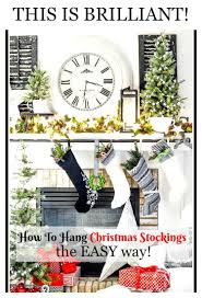 how to hang christmas stockings the easy way stonegable how to hang christmas stocking the easy way what a brilliant idea