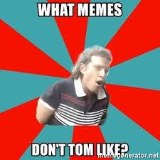 what memes don t tom like trent from punchy meme generator
