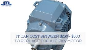 ac fan motor replacement cost how will it cost my a c fan motor replaced ace home services