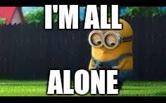 All Alone Meme - sad minion imgflip