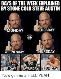 Stone Cold Meme - days of the week explained by stone cold steveaustin tuesday
