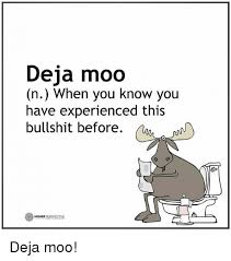 Moo Meme - deja moo n when you know you have experienced this bullshit before