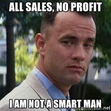 Profit Meme - all sales no profit i am not a smart man forrest gump meme