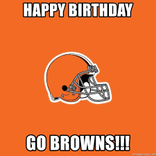 Cleveland Browns Memes - happy birthday go browns cleveland browns meme generator