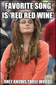 Red Wine Meme - favorite song is red red wine only knows three words college