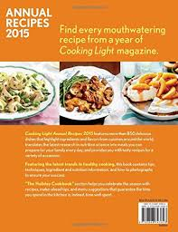 light and tasty magazine subscription cooking light annual recipes 2015 every recipe a year s worth of