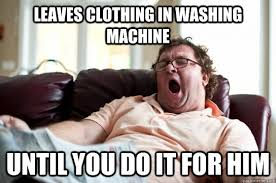 Meme Clothing - leaves clothing in washing machine until you do it for him