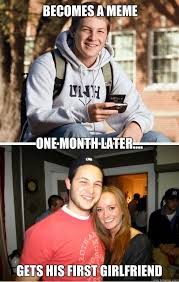 1st Of The Month Meme - becomes a meme one month later gets his first girlfriend 1