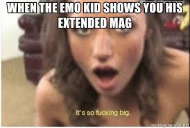 Emo Meme Generator - when the emo kid shows you his extended mag it s so fucking big