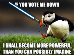 Vote For Me Meme - if you vote me down i shall become more powerful than you can