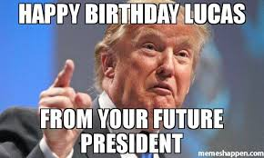 Future Meme - happy birthday lucas from your future president meme donald
