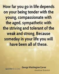 quotes about your life carver famous quotes on compassion