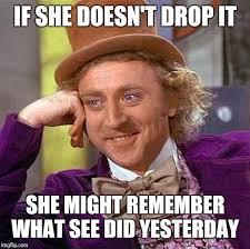 Drop It Meme - creepy condescending wonka meme imgflip