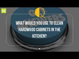 what would you use to clean hardwood cabinets in the kitchen