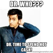 Hot Doctor Meme - dr who dr time to spend hot cash doctor who meme generator