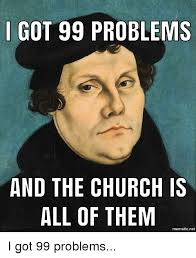 Got 99 Problems Meme - i got 99 problems and the church is all of them mematicnet 99