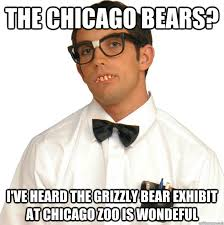 Funny Chicago Bears Memes - the chicago bears i ve heard the grizzly bear exhibit at chicago
