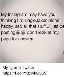 Single Taken Meme - my instagram may have you thinking i m singletakenalone happy sad