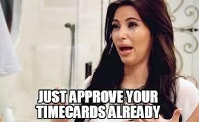 Timecard Meme - meme creator just approve your timecards already meme generator
