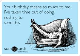 Some E Card Birthday Email Cards Birthday Funny Birthday Memes Ecards Someecards Free