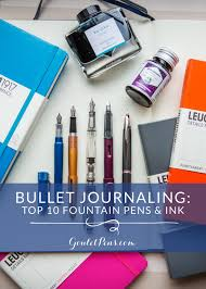 bullet journaling top 10 fountain pens and ink goulet pens blog