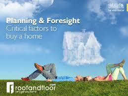 Home Needs Buying A Home Needs Planning And Foresight Roofandfloor
