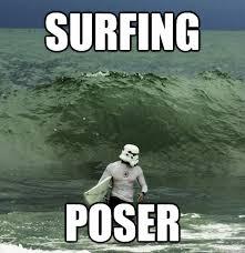Poser Meme - surfing meme surfing poser picsmine