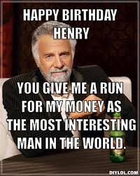 Most Intersting Man Meme - most interesting man in the world happy birthday meme funnymemes