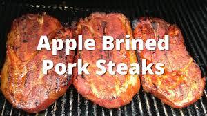 pork steak recipe apple brined smoked pork steaks youtube