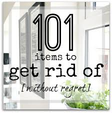 things to get rid of decluttering made easy 101 items to get rid of without regret