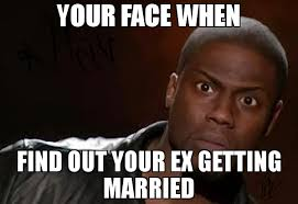 Meme Ex - your face when find out your ex getting married meme kevin hart