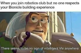 Bionicle Memes - dopl3r com memes when you join robotics club but no one respects