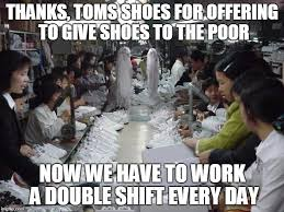 Toms Shoes Meme - shoe sweat shop memes imgflip