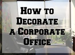Corporate Office Decorating Ideas How To Decorate A Corporate Office From My Pinterest