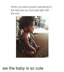 So Cute Meme Face - when you wanna punch somebody in the face but you tryna get right
