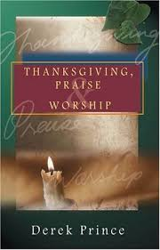 thanksgiving praise worship by derek prince