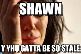 Shawn Meme - shawn first world problems meme on memegen