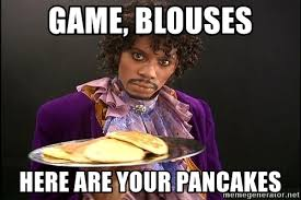 Game Blouses Meme - game blouses here are your pancakes dave chapelle as prince