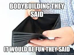 Meme Wallet - bodybuilding they said it would be fun they said empty wallet