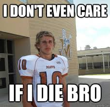 Die Meme - i don t even care if i die bro alex meme quickmeme